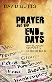 Prayer and the End of Days - Praying God's Purposes in Troubled Times ebook by David Butts