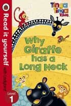 Tinga Tinga Tales: Why Giraffe Has a Long Neck - Read it yourself with Ladybird - Level 1 ebook by Penguin Books Ltd