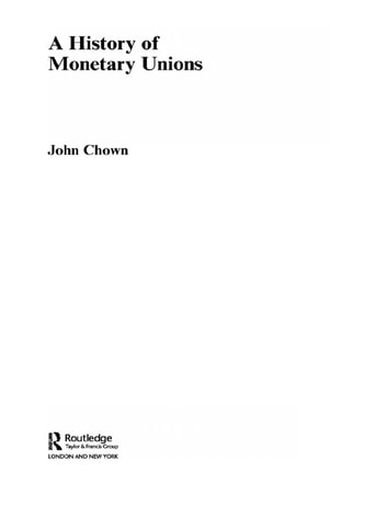 A History of Monetary Unions ebook by John F Chown
