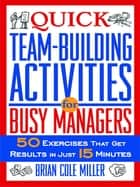 Quick Team-Building Activities for Busy Managers eBook par Brian Cole MILLER