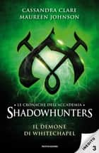 Le cronache dell'Accademia Shadowhunters - 3. Il demone di Whitechapel eBook by Cassandra Clare, Maureen Johnson