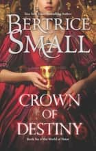 Crown of Destiny (Mills & Boon M&B) (World of Hetar, Book 6) ebook by Bertrice Small