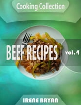 Cooking Collection - Beef Recipes - Volume 4 ebook by Irene Bryan