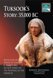Tuksook's Story, 35,000 BC - Book Four of Winds of Change, a Prehistoric Fiction Series on the Peopling of the Americas ebook by Bonnye Matthews