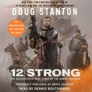 12 Strong - The Declassified True Story of the Horse Soldiers audiobook by Doug Stanton