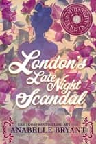 London's Late Night Scandal ebook by Anabelle Bryant