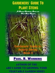 Gardeners' Guide To Plant Stems ebook by Paul R. Wonning
