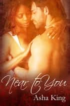 Near to You ebook by Asha King