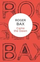 Came The Dawn ebook by Roger Bax