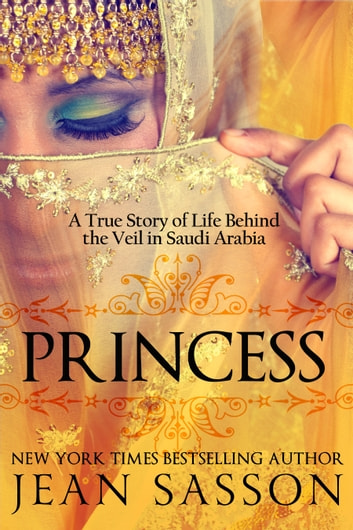 Princess: A True Story of Life Behind the Veil ebook by Jean Sasson