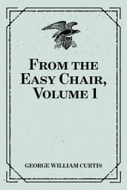 From the Easy Chair, Volume 1 ebook by George William Curtis