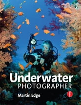 The Underwater Photographer ebook by Martin Edge