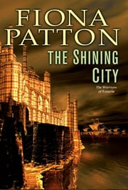 The Shining City - (Book Three of the Warriors of Estavia) ebook by Fiona Patton