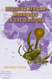 Rescuing African Marriages in the Diaspora ebook by Abraham Kicha