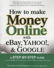 How to Make Money Online with eBay, Yahoo!, and Google ebook by Kent, Peter