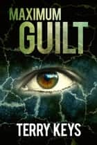 Maximum Guilt - Hidden Guilt, #2 ebook by Terry Keys
