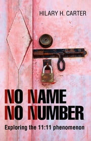 No Name No Number - Exploring the 11:11 Phenomenon ebook by Hilary H. Carter