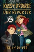 KASSY O'ROARKE, Cub Reporter ebook by Kelly Oliver