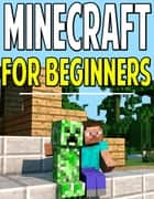 Minecraft Guide for Beginners - How to Survive Your First Night and More! ebook by Aqua Apps