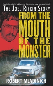 From the Mouth of the Monster - The Joel Rifkin Story ebook by Robert Mladinich