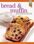 Bread and Muffin Recipe Perfection ebook by Ellen Argyriou