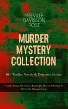MURDER MYSTERY COLLECTION - 40+ Thriller Novels & Detective Stories: Uncle Abner Mysteries, Randolph Mason Schemes & Sir Henry Marquis Cases - The Corpus Delicti, Two Plungers of Manhattan, Once in Jeopardy, The Grazier, The Doomdorf Mystery, The Wrong Hand, The Devil's Tools, The Riddle, The Reward, The Lost Lady, The Wrong Sign & many more ebook by Melville Davisson Post