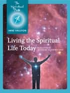 Living The Spiritual Life Today ebook by Imre Vallyon