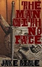 The Man With No Face ebook by Jake Bible