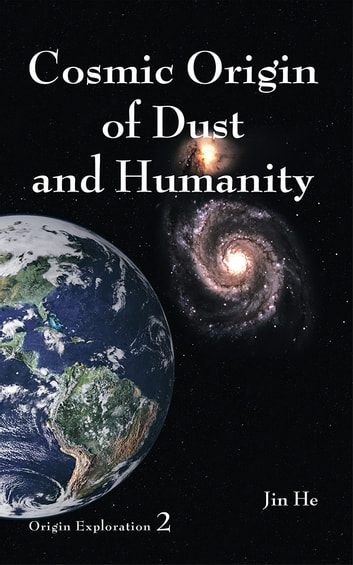 Cosmic Origin of Dust and Humanity ebook by Jin He