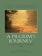 A Pilgrim's Journey - 20 Signposts for the Way ebook by Eric Kampmann