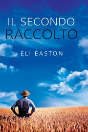 Il secondo raccolto ebook by Eli Easton, Valentina Andreose