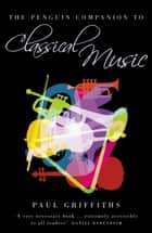The Penguin Companion to Classical Music ebook by Paul Griffiths