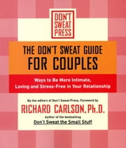 The Don't Sweat Guide for Couples - Ways to Be More Intimate, Loving and Stress-Free in Your Relationship ebook by Richard Carlson