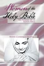Women of the Holy Bible - Les Femmes De La Sainte Bible ebook by Marie-Clemence Ulcena