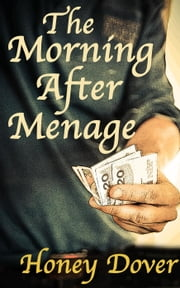 The Morning After Menage - The Unexpected Menage, #3 ebook by Honey Dover