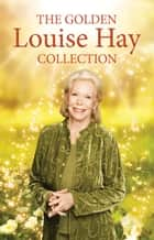 The Golden Louise L. Hay Collection ebook by Louise Hay