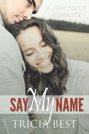 Say My Name ebook by Tricia Best
