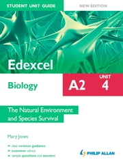 Edexcel A2 Biology Student Unit Guide New Edition: Unit 4 The Natural Environment and Species Survival ebook by Mary Jones