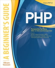 PHP: A BEGINNER'S GUIDE - A Beginner's Guide ebook by Vikram Vaswani