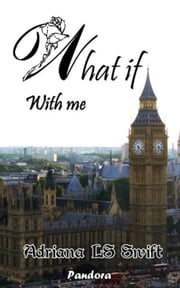 What if - With me - What if, #4 ebook by Adriana LS Swift