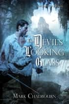 The Devil's Looking Glass ebook by Mark Chadbourn