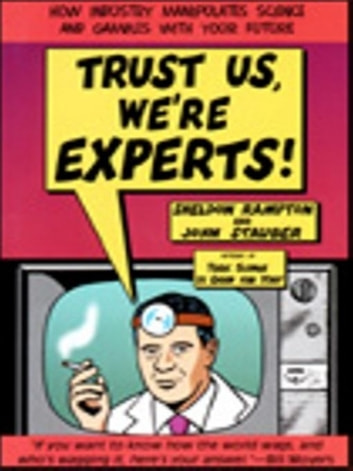 Trust Us, We're Experts PA - How Industry Manipulates Science and Gambles with Your Future ebook by Sheldon Rampton,John Stauber