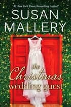 The Christmas Wedding Guest ebook by Susan Mallery
