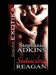 Seducing Reagan ebook by Stephaine Adkins