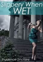 Slippery When Wet (Gangbang paranormal erotica) ebook by Prudence Sinclaire