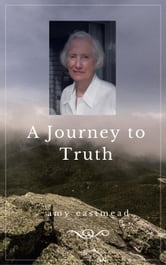 A Journey to Truth ebook by Amy Eastmead