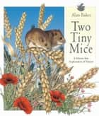 Two Tiny Mice - A Mouse-Eye Exploration of Nature ebook by Alan Baker