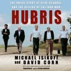 Hubris - The Inside Story of Spin, Scandal, and the Selling of the Iraq War audiobook by Michael Isikoff, David Corn