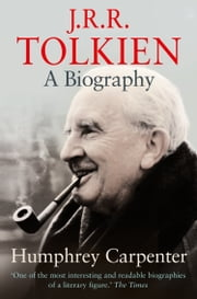 J. R. R. Tolkien: A Biography ebook by Humphrey Carpenter
