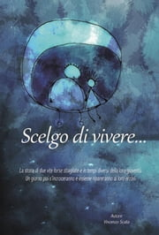 Scelgo di vivere... ebook by Kobo.Web.Store.Products.Fields.ContributorFieldViewModel
